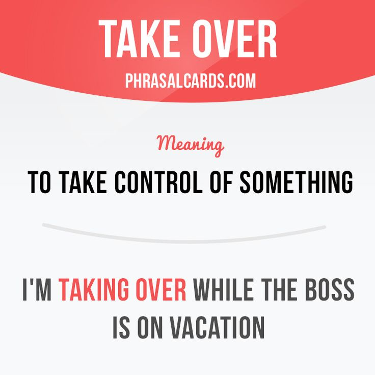 """""""Take over"""" means """"to take control of something"""". Example: I'm taking over…"""