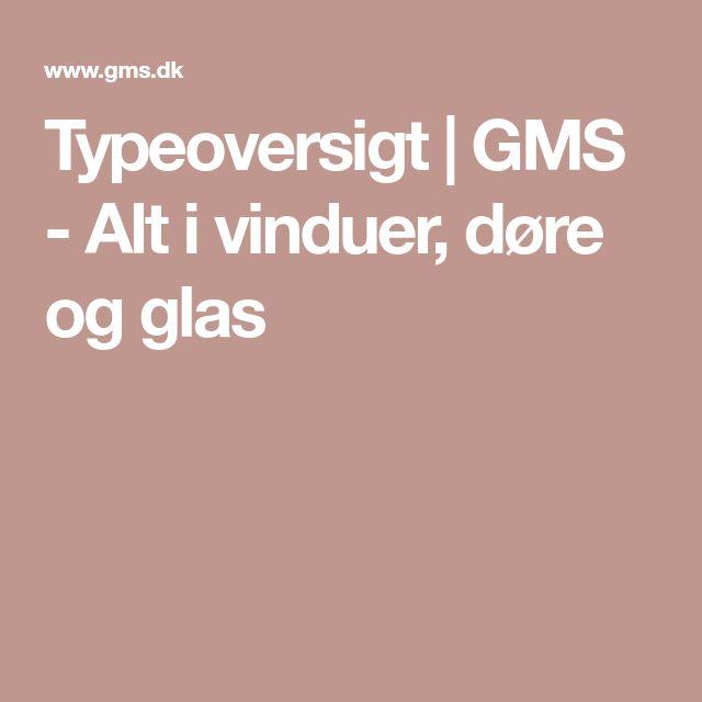 Typeoversigt | GMS - Alt i vinduer, døre og glas
