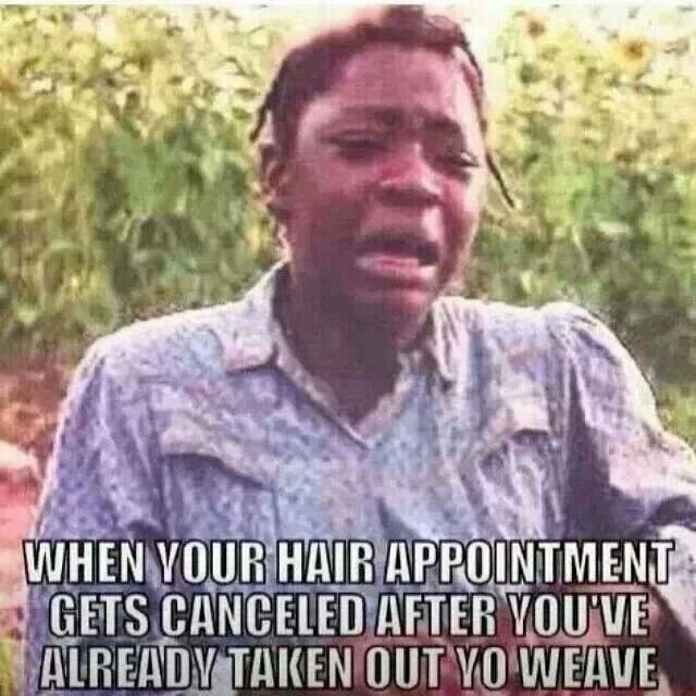 80 best da sistahood images on pinterest girl quotes hair and black myour hair appointment gets cancelled after youve already taken out your weave pmusecretfo Images