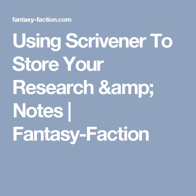 Using Scrivener To Store Your Research & Notes | Fantasy-Faction