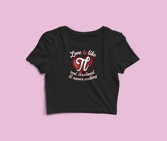Women's Crop Tee - Love Is Like Pi - Real, Irrational And Never Ending - Ladies Crop Tee - Gift For Valentine - Science Mathematic Women Love. Love Is Like Pi Never Ending Crop Tops Math Pi day Gift Shirt. Perfect tops to celebrate Pi Day 2018 or Valentines Days. Great gift whether you just love Math or you are a Math Student, Teacher or similar.