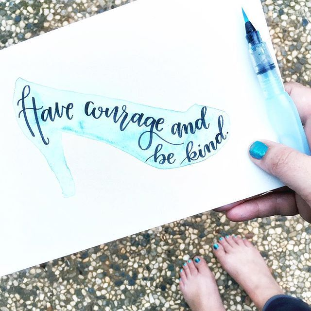 Have Courage and Be Kind / Cinderella Quotes / Watercolor / Brush Lettering