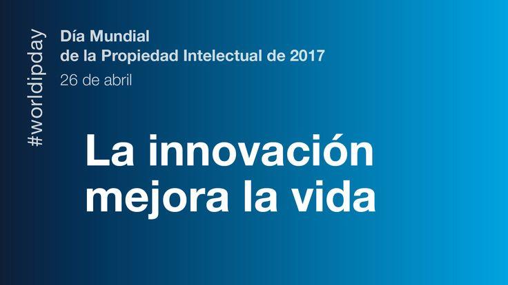 El Día Mundial de la Propiedad Intelectual – 26 de abril de 2017