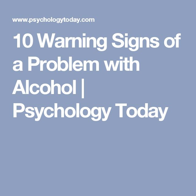 10 Warning Signs of a Problem with Alcohol | Psychology Today