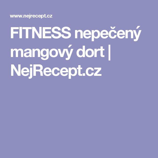 FITNESS nepečený mangový dort | NejRecept.cz