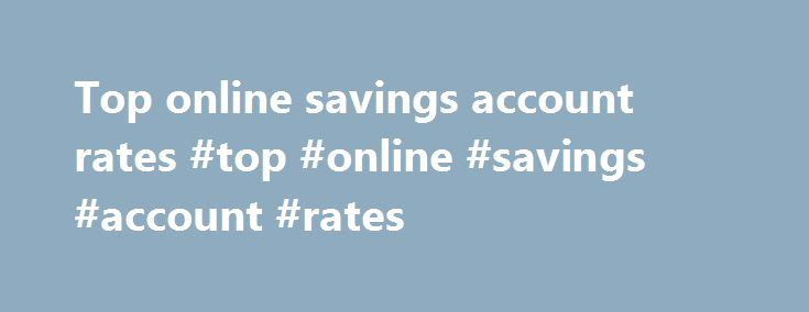 Top online savings account rates #top #online #savings #account #rates http://jamaica.nef2.com/top-online-savings-account-rates-top-online-savings-account-rates/  # Savings Fixed Rate Ebonds Yorkshire Building Society is a member of the Building Societies Association and is authorised by the Prudential Regulation Authority and regulated by the Financial Conduct Authority and the Prudential Regulation Authority. Yorkshire Building Society is entered in the Financial Services Register and its…