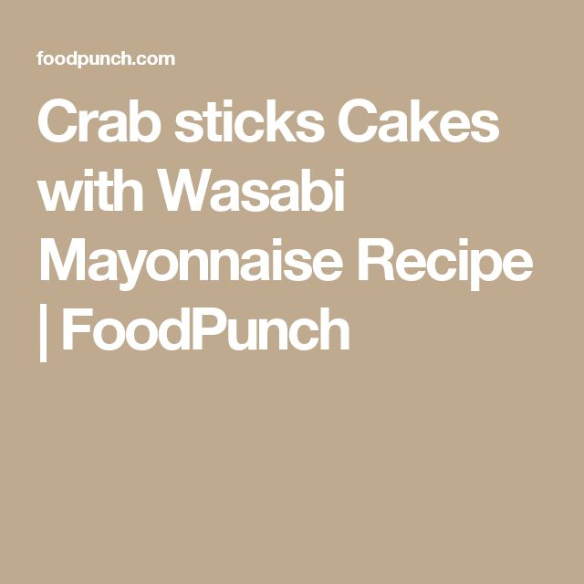 Crab sticks Cakes with Wasabi Mayonnaise Recipe | FoodPunch