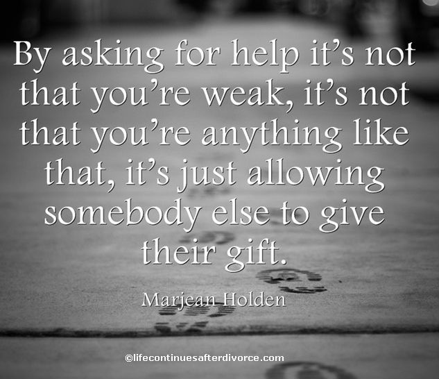 By Asking For Help, It's Not That You're Weak.... #quote