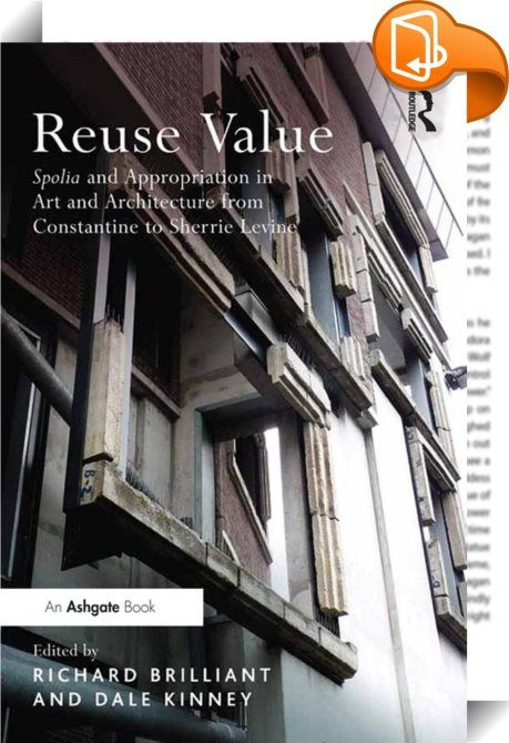Reuse Value    :  This book offers a range of views on spolia and appropriation in art and architecture from fourth-century Rome to the late twentieth century. Using case studies from different historical moments and cultures, contributors test the limits of spolia as a critical category and seek to define its specific character in relation to other forms of artistic appropriation. Several authors explore the ethical issues raised by spoliation and their implications for the evaluation...