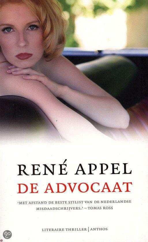 Gelezen april 2014 - 4* - Tip van Charles: De advocaat / René Appel spannend verhaal over een junior advocaat met (te) veel ambitie. (*)