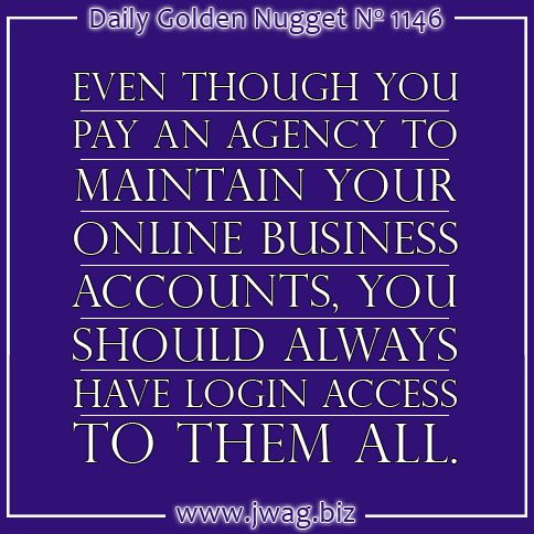 Even though you pay an agency to maintain your online business accounts, you should always have login access to them all.  http://www.jwag.biz/newsletters/2014/12/15/prenuptial-agreements-with-your-online-agency---part-1.html?utm_term=5AM&utm_source=mattpin&utm_medium=pinterest&utm_content=daily_nugget&utm_campaign=2014-12-15