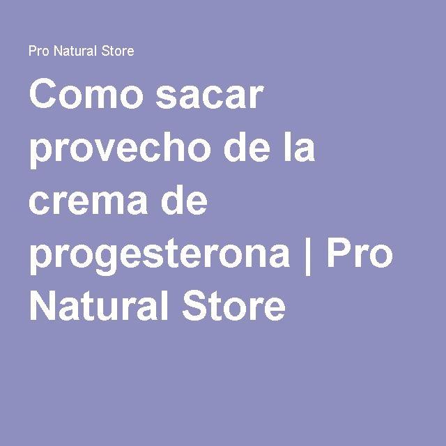Como sacar provecho de la crema de progesterona | Pro Natural Store