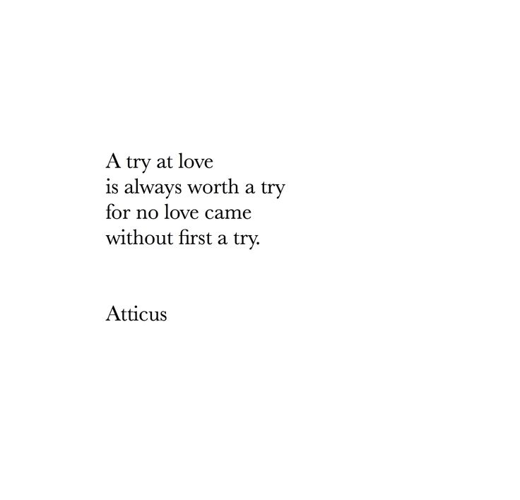 A try at love is always worth a try for no love came without first a try