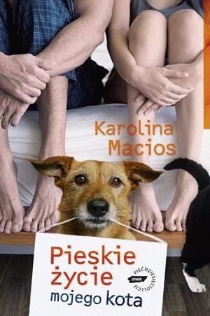 Pieskie życie mojego kota, Karolina Macios (Filia 1, Filia 5, Wypoż. Centralna)