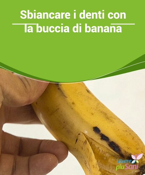 Sbiancare i denti con la buccia di #banana   #Sbiancare i #denti con la buccia della banana e mantenerli in buona #salute
