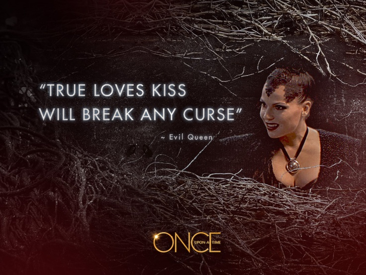 """True loves kiss will break any curse!"" ~Evil Queen"