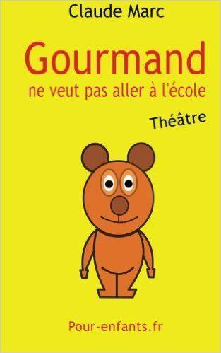 Amazon.fr - Gourmand ne veut pas aller à l'école: Pièce de théâtre pour enfants. Pièce en français facile. - Claude Marc - Livres