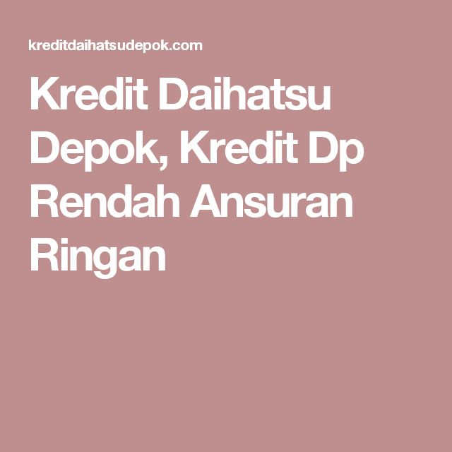 Kredit Daihatsu Depok, Kredit Dp Rendah Ansuran Ringan