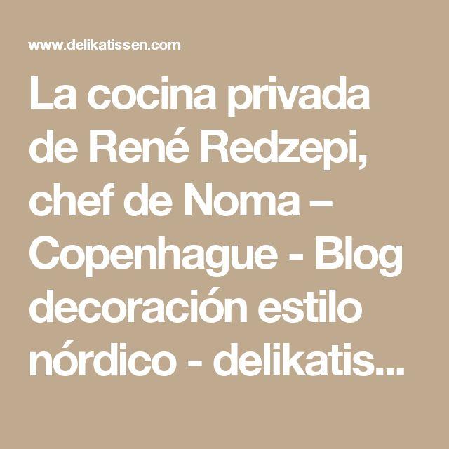 La cocina privada de René Redzepi, chef de Noma – Copenhague - Blog decoración estilo nórdico - delikatissen