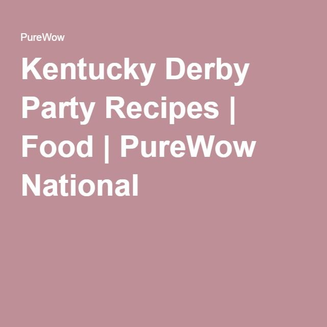 Kentucky Derby Party Recipes | Food | PureWow National