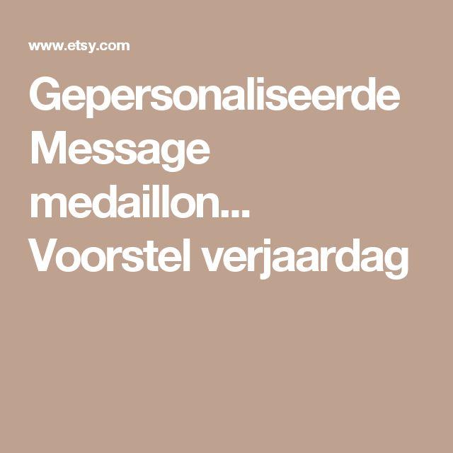 Gepersonaliseerde Message medaillon... Voorstel verjaardag