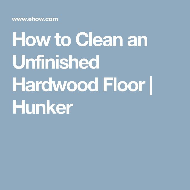 How to Clean an Unfinished Hardwood Floor | Hunker