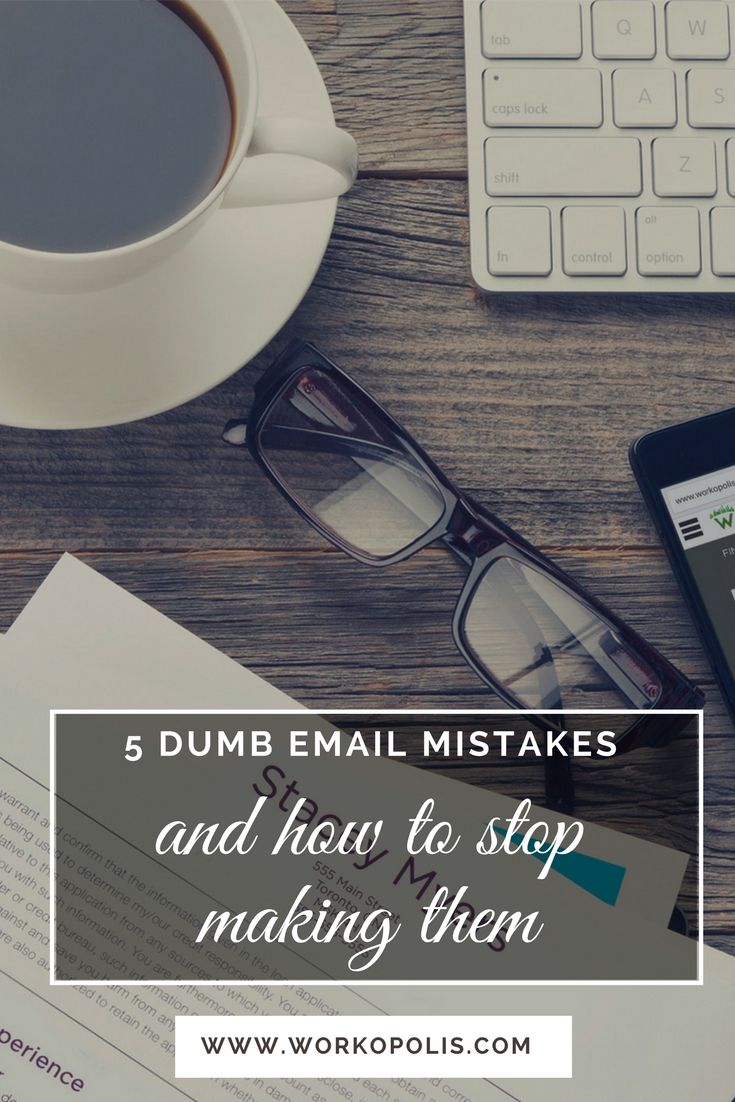 Stop making these dumb email mistakes now
