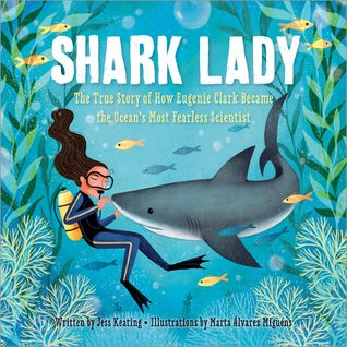 Shark Lady: The True Story of How Eugenie Clark Became the Ocean's Most Fearless Scientist by Jess Keating, illustrated by Marta Álvarez Miguéns (9781492642046, Amazon) Eugenie was a young gi…