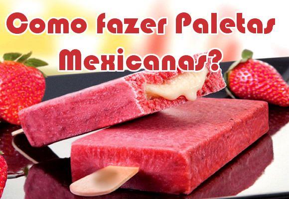 Os típicos picolés mexicanos ou Paletas Mexicanas, feitos de frutas com recheios delicioso vem ganhando força no país. Aprenda a receita e como fazer!!!