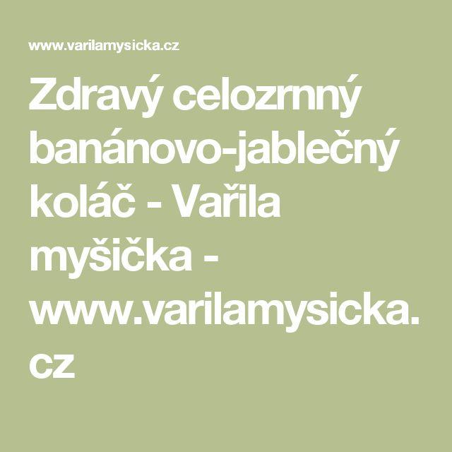 Zdravý celozrnný banánovo-jablečný koláč - Vařila myšička - www.varilamysicka.cz