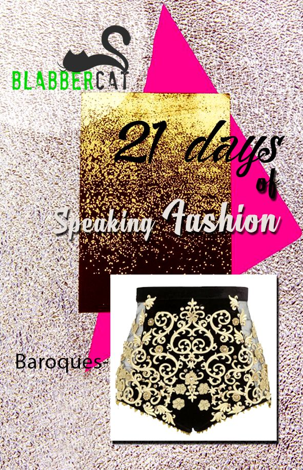 Day 21 of #21DaysOfSpeakingFashion Today's word is: Baroques- An artistic epoch, that when it gets associated to fashion, manages to explain its brightness, its use of decorations and of special materials. It is full of curvilinear lines, animated by garish shapes and polycentric harmonies, by the triumph of gold. #fashionvocabulary #wordoftheday #knowledge #entertainment #spreadtheword #blabbercat