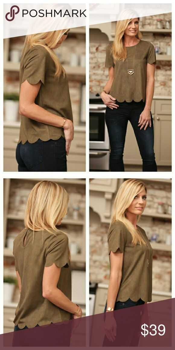 NWT OLIVE SUEDE SCALLOP TOP Olive suede scallop top Pretty high quality faux suede scallop top. Infinity Raine Tops Tees - Short Sleeve