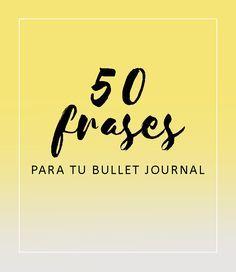 LBG│Bullet Journal en español: 50 frases para tu Bullet Journal