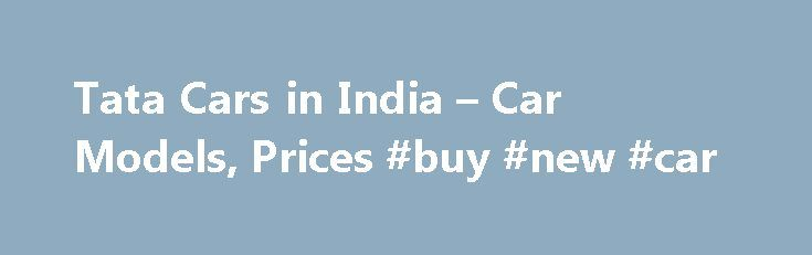 "Tata Cars in India – Car Models, Prices #buy #new #car http://car.remmont.com/tata-cars-in-india-car-models-prices-buy-new-car/  #tata cars # "",l=q.getElementsByTagName(""td""),p=l[0].offsetHeight===0,l[0].style.display="""",l[1].style.display=""none"",b.reliableHiddenOffsets=p return b>();var j=/^(?:\
