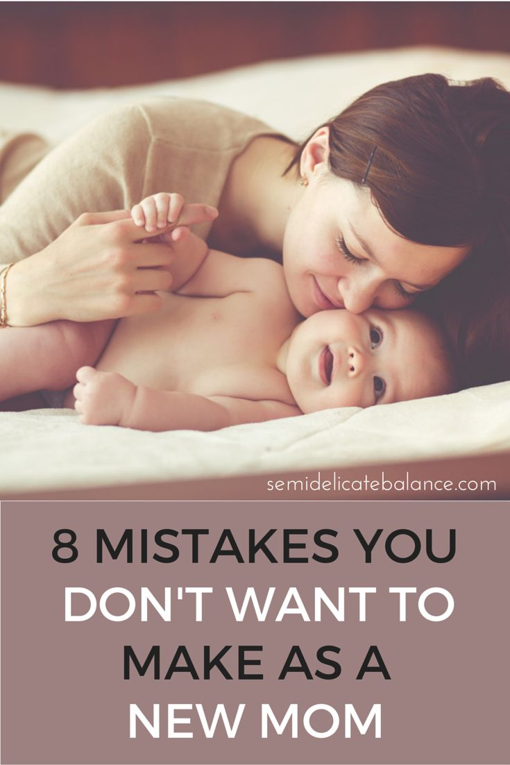 8 Mistakes You Don't Want to Make As a New Mom, love these tips for new parents