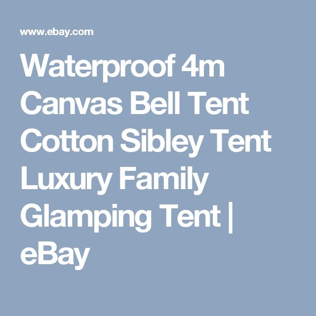 Waterproof 4m Canvas Bell Tent Cotton Sibley Tent Luxury Family Glamping Tent    eBay