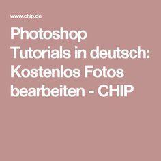 Photoshop Tutorials in deutsch: Kostenlos Fotos bearbeiten - CHIP