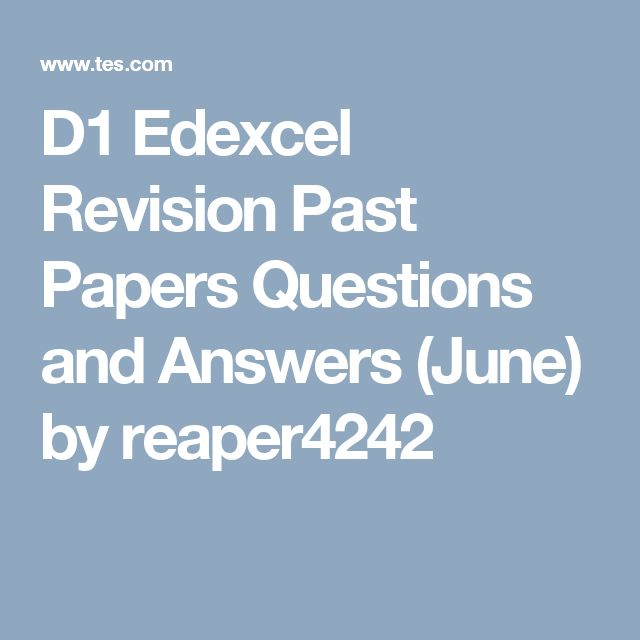 D1 Edexcel Revision Past Papers Questions and Answers (June) by reaper4242