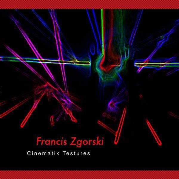 Francis Zgorski Cinematik Testures