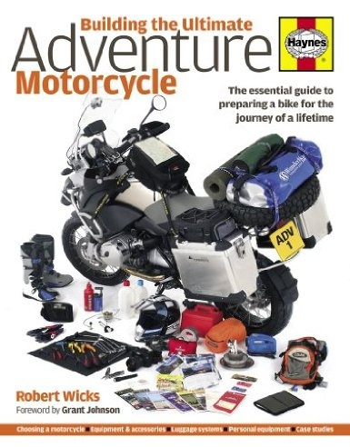 Building the Ultimate Adventure Motorcycle: The Essential Guide to Preparing a Bike for the Journey of a Lifetime: Amazon.co.uk: Robert Wicks: Books