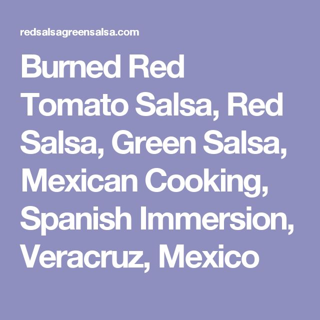 Burned Red Tomato Salsa, Red Salsa, Green Salsa, Mexican Cooking, Spanish Immersion, Veracruz, Mexico