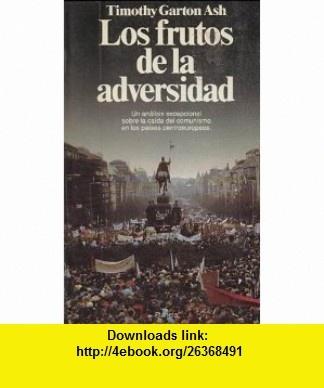 Los Frutos de la Adversidad (9788432044892) Timothy Garton Ash , ISBN-10: 843204489X  , ISBN-13: 978-8432044892 ,  , tutorials , pdf , ebook , torrent , downloads , rapidshare , filesonic , hotfile , megaupload , fileserve