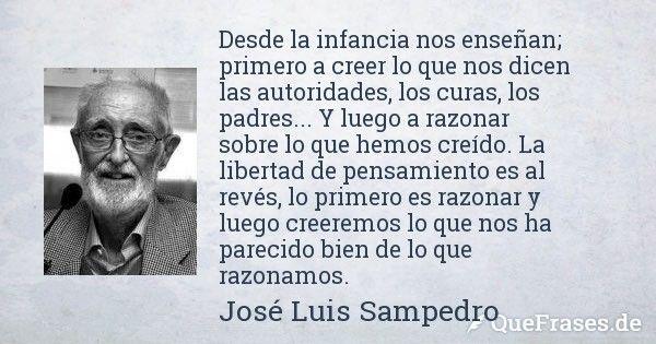 José Luis Sampedro. Desde la infancia nos enseñan; primero a creer lo que nos...