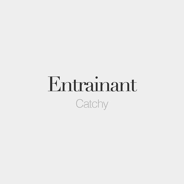 Entrainant (feminine: entrainante) | Catchy | /ɑ̃.tʁe.nɑ̃/