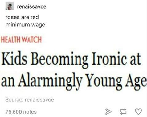 Roses are red minimum wage kids becoming ironic at an alarmingly young age