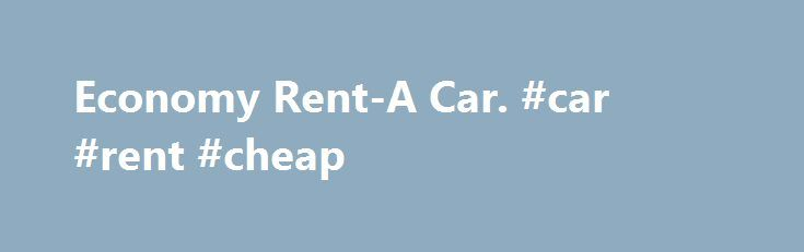 Economy Rent-A Car. #car #rent #cheap http://renta.remmont.com/economy-rent-a-car-car-rent-cheap/  #economy rent a car # Economy Rent-A Car – economyrentacar.com Economy Rent-A-Car: Rates and Inquiries Economy Rent-A-Car offers low rates on new cars, vans, trucks, luxury vehicles and specialty vehicles. We are a local business for over 30 years. подробнее Economy Car Rental – Low Rates – Enterprise Rent-A-Car Enterprise Rent-A-Car offers a wide selection of vehicle classes to choose from…