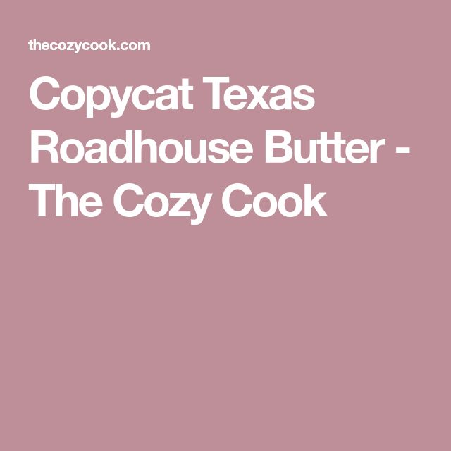 Copycat Texas Roadhouse Butter - The Cozy Cook