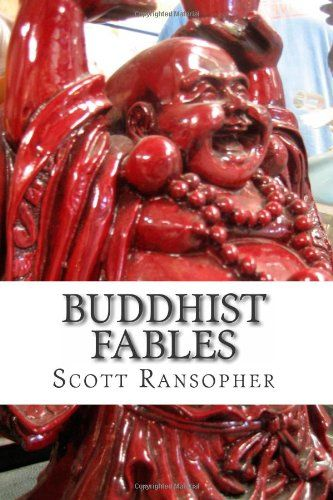 Buddhist Fables by Scott Ransopher,http://www.amazon.com/dp/1481892843/ref=cm_sw_r_pi_dp_oZGQsb12MZZEPVEB