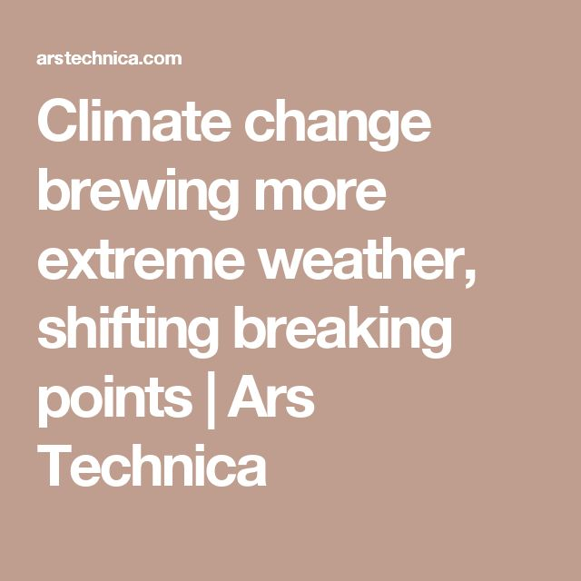 Climate change brewing more extreme weather, shifting breaking points | Ars Technica