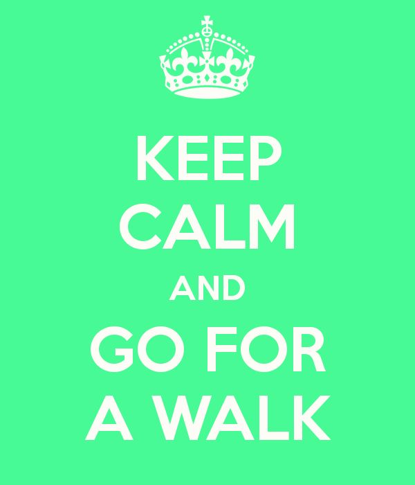 Go For A Walk. If you can. #KeepCalm